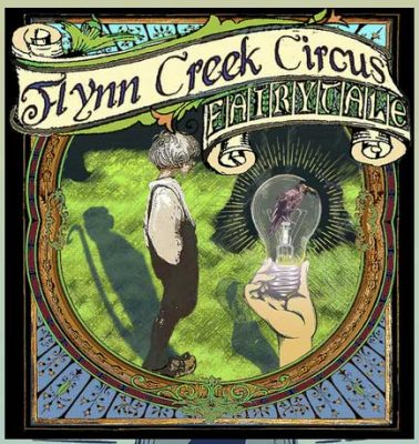 "FLYNN CREEK CIRCUS: ""Fairytale"""
