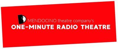 Mendocino Theatre Company's One-Minute Radio The...